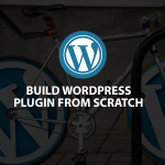 Build WordPress Plugin from Scratch